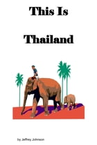 This is Thailand by Jeffrey Johnson