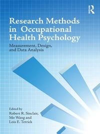 Research Methods in Occupational Health Psychology: Measurement, Design and Data Analysis