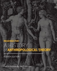Readings for a History of Anthropological Theory, Fourth Edition