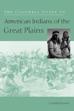 Book The Columbia Guide to American Indians of the Great Plains by Loretta Fowler