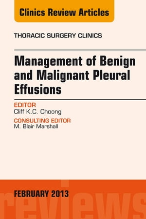Management of Benign and Malignant Pleural Effusions,  An Issue of Thoracic Surgery Clinics,