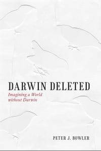 Darwin Deleted: Imagining a World without Darwin