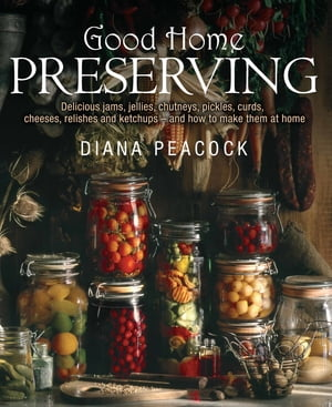 Good Home Preserving Delicious Jams,  Jellies,  Chutneys,  Pickles,  Curds,  Cheeses,  Relishes and Ketchups - and How to Make Them at Home