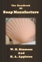 The Handbook of Soap Manufacture by W. H. Simmons