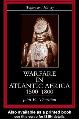 Book Warfare in Atlantic Africa, 1500-1800 by Thornton, John Kelly