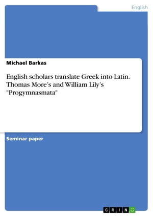 English scholars translate Greek into Latin. Thomas More's and William Lily's 'Progymnasmata'
