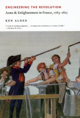Book Engineering the Revolution: Arms and Enlightenment in France, 1763-1815 by Ken Alder