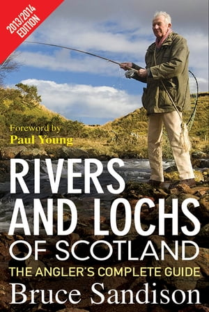 Rivers and Lochs of Scotland 2013/2014 Edition The Angler's Complete Guide