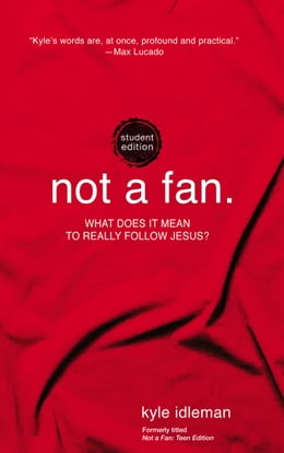 Book Not a Fan Student Edition: What does it really mean to follow Jesus? by Kyle Idleman