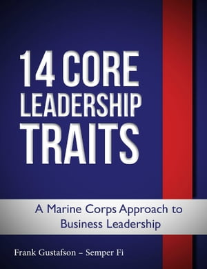 14 Core Leadership Traits, a Marine Corps Approach to Business Leadership