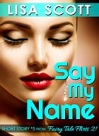 Say My Name (Short Story #5 from Fairy Tale Flirts 2!) by Lisa Scott
