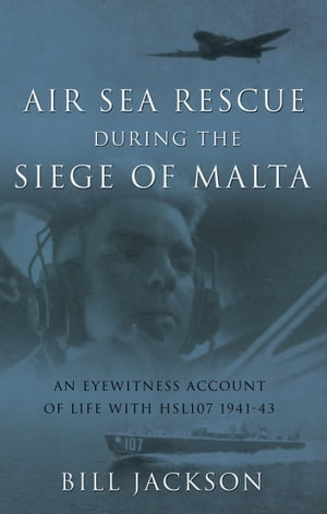 Air Sea Rescue During the Siege of Malta An eyewitness account of life with HSL107 1941-43