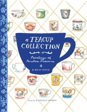 A Teacup Collection Paintings of Porcelain Treasures