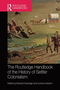 The Routledge Handbook of the History of Settler Colonialism