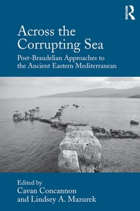 Across the Corrupting Sea: Post-Braudelian Approaches to the Ancient Eastern Mediterranean