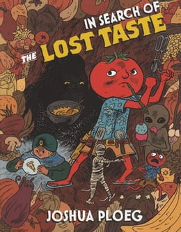 Book In Search of the Lost Taste: The Adventure Vegan Cookbook by Joshua Ploeg