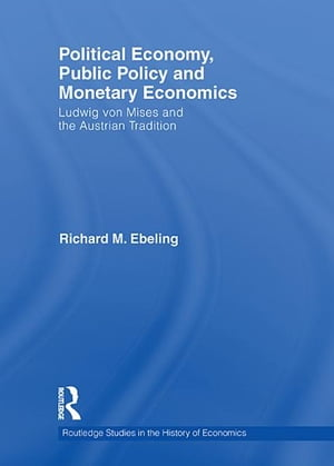 Political Economy,  Public Policy and Monetary Economics Ludwig von Mises and the Austrian Tradition