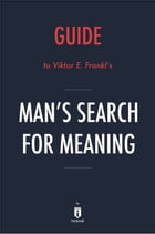 Guide to Viktor E. Frankl's Man's Search for Meaning by Instaread by Instaread