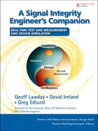 A Signal Integrity Engineer's Companion: Real-Time Test and Measurement and Design Simulation by Geoff Lawday