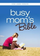 KJV, Busy Mom's Bible, eBook: Daily Inspiration Even If You Only Have One Minute by Christopher D. Hudson