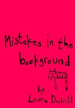 Book Mistakes in the Background by Laura Dockrill