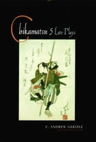 Chikamatsu: Five Late Plays by C. Andrew. Gerstle