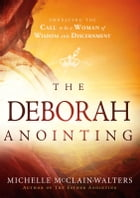 The Deborah Anointing: Embracing the Call to be a Woman of Wisdom and Discernment by Michelle McClain-Walters