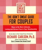 The Don't Sweat Guide for Couples: Ways to Be More Intimate, Loving and Stress-Free in Your Relationship by Richard Carlson