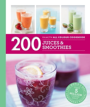 200 Juices & Smoothies Hamlyn All Colour Cookbook