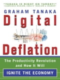 Digital Deflation: Solving the Mystery of the New Economy-Ushering in a New Era of Prosperity