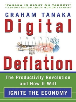 Book Digital Deflation: Solving the Mystery of the New Economy--Ushering in a New Era of Prosperity by Tanaka, Graham