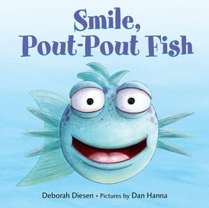 Smile, Pout-Pout Fish by Deborah Diesen