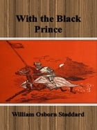 With the Black Prince by William Osborn Stoddard