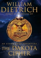 The Dakota Cipher: An Ethan Gage Adventure by William Dietrich