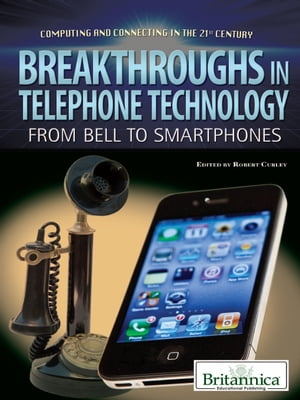 Breakthroughs in Telephone Technology From Bell to Smartphones