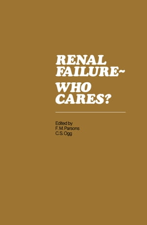 Renal Failure- Who Cares?: Proceedings of a Symposium held at the University of East Anglia, England, 6–7 April 1982 by Frank M. Parsons