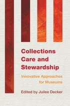 Collections Care and Stewardship: Innovative Approaches for Museums by Juilee Decker