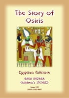 THE STORY OF OSIRIS - An Ancient Egyptian Children's Story: Baba Indaba Children's Stories - Issue 122 by Anon E Mouse
