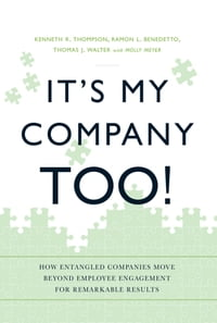 It's My Company Too!: How Entangled Companies Move Beyond Employee Engagement for Remarkable Results