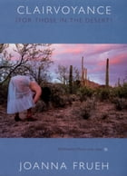 Clairvoyance (For Those In The Desert): Performance Pieces, 1979–2004 by Joanna Frueh