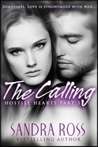 Hostile Hearts Part 3 : The Calling by Sandra Ross