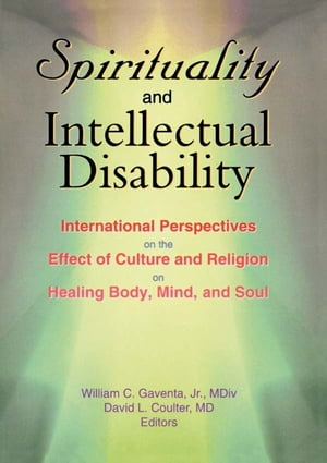 Spirituality and Intellectual Disability International Perspectives on the Effect of Culture and Religion on Healing Body,  Mind,  and Soul
