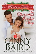 The Christmas Cookie Shop (Christmas Town, Book 1) by Ginny Baird