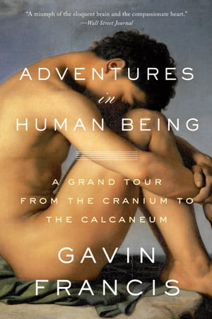 Adventures in Human Being A Grand Tour from the Cranium to the Calcaneum