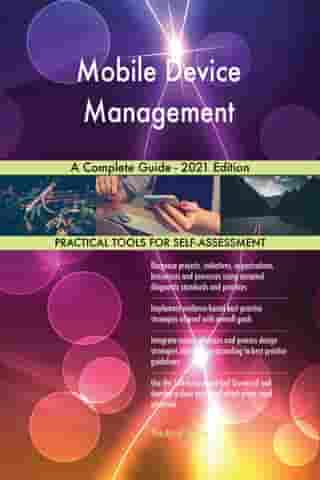 Mobile Device Management A Complete Guide - 2021 Edition by Gerardus Blokdyk