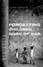 Forgetting Children Born of War: Setting the Human Rights Agenda in Bosnia and Beyond by Charli Carpenter