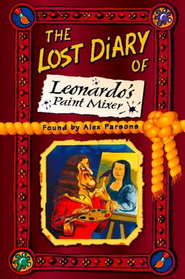 Book The Lost Diary of Leonardo's Paint Mixer by Alex Parsons