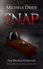 SNAP: The World Unfolds: Book One of the Kandesky Vampire Chronicles by Michele Drier