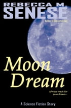 Moon Dream: A Science Fiction Story by Rebecca M. Senese