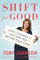Shift for Good: How I Figured It Out and Feel Better Than Ever by Tory Johnson